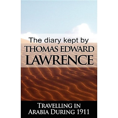 The Diary Kept by T. E. Lawrence While Travelling in Arabia During 1911