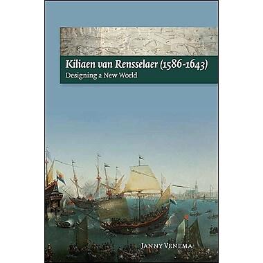 Kiliaen Van Rensselaer (1586-1643): Designing a New World