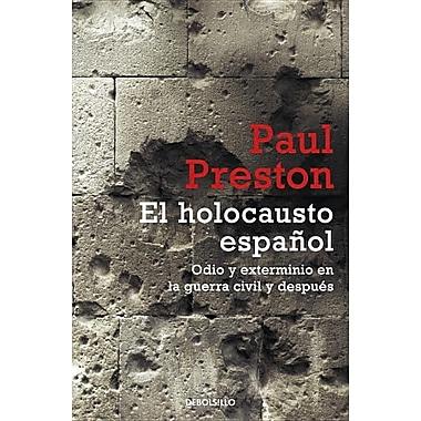El Holocausto Espanol: Odio y Exterminio en la Guerra Civil y Despues = The Spanish Holocaust