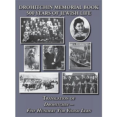 Drohitchin Memorial (Yizkor) Book - 500 Years of Jewish Life (Drohiczyn: Belarus) Translation of Drohitchin