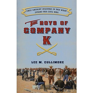 Boys of Company K: Ohio Cavalry Soldiers in the West During the Civil War