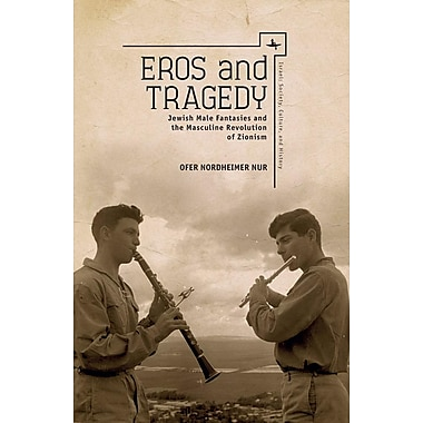 Eros and Tragedy: Jewish Male Fantasies and the Masculine Revolution of Zionism