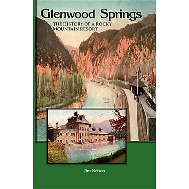 Glenwood Springs: The History of a Rocky Mountain Resort