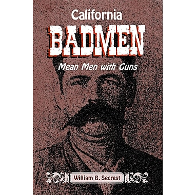 California Badmen: Mean Men with Guns on the Old West Coast