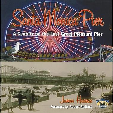Santa Monica Pier: A Century on the Last of the Pleasure Pier
