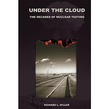 Under the Cloud: The Decades of Nuclear Testing