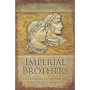 Imperial Brothers: Valentinian, Valens and the Disaster at Adrianople