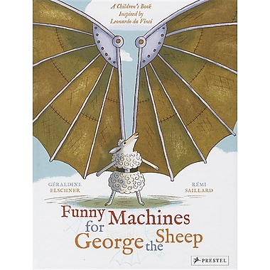 Funny Machines for George the Sheep: A Children's Book Inspired by Leonardo Da Vinci