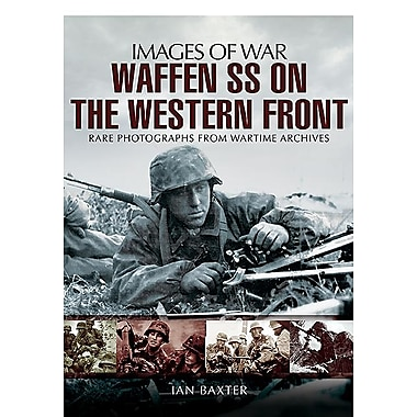 Waffen-SS on the Western Front: Rare Photographs from Wartime Archives