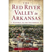 The Red River Valley in Arkansas: Gateway to the Southwest