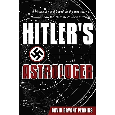 Hitler's Astrologer: A Historical Novel Based on the True Story of How the Third Reich Used Astrology