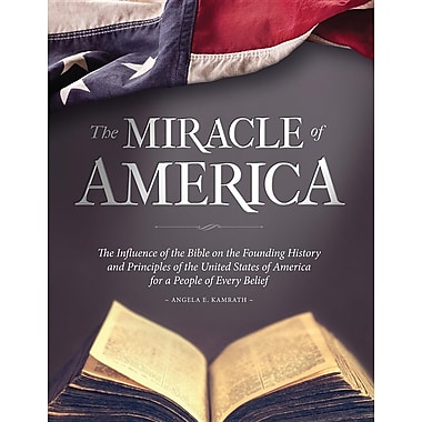 The Miracle of America: The Influence of the Bible on the Founding History & Principles of the USA for a People of Ever