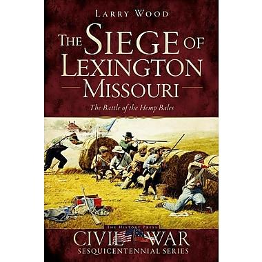 The Siege of Lexington, Missouri: The Battle of the Hemp Bales