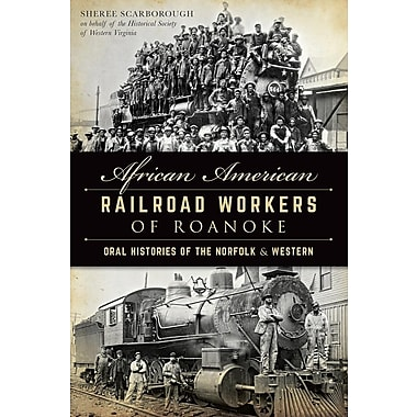 African American Railroad Workers of Roanoke: Oral Histories of the Norfolk & Western