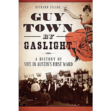 Guy Town by Gaslight: A History of Vice in Austin's First Ward