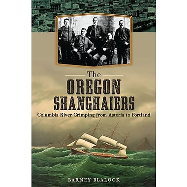 The Oregon Shanghaiers: Columbia River Crimping from Astoria to Portland