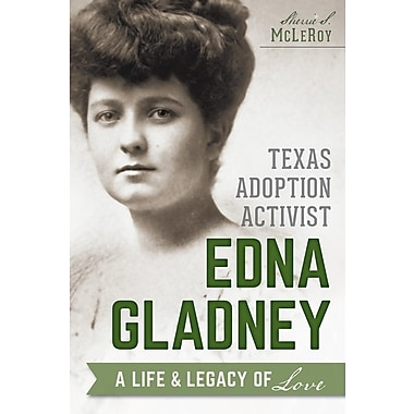 Texas Adoption Activist Edna Gladney: A Life & Legacy of Love