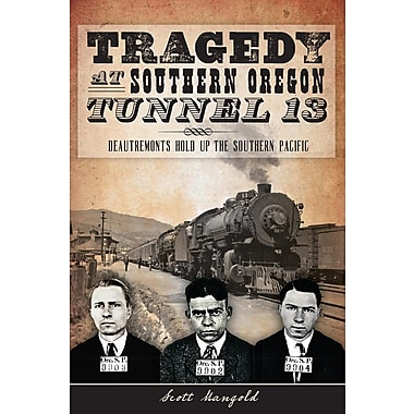 Tragedy at Southern Oregon Tunnel 13: Deautremonts Hold Up the Southern Pacific