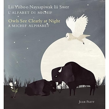 Owls See Clearly at Night/Lii Yiiboo Nayaapiwak lii Swer: A Michif Alphabet/L'Alfabet Di Michif