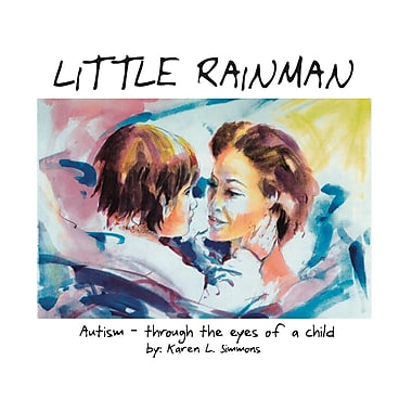 Little Rainman: Autism--Through the Eyes of a Child