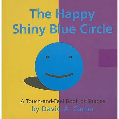 The Happy Shiny Blue Circle: A Touch-And-Feel Book of Shapes