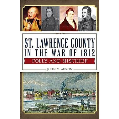 St. Lawrence County in the War of 1812: Folly and Mischief