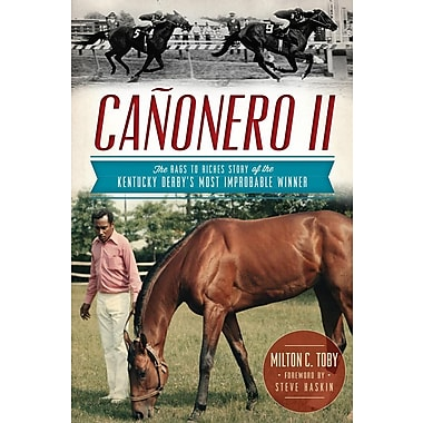 Canonero II: The Rags to Riches Story of the Kentucky Derby's Most Improbable Winner