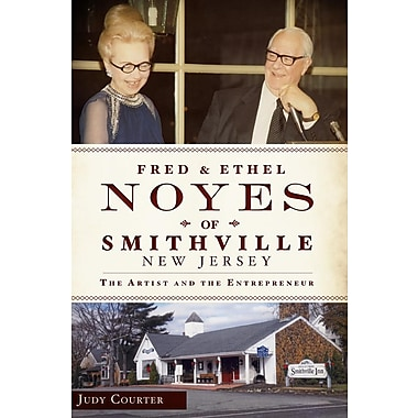 Fred & Ethel Noyes of Smithville, New Jersey: The Artist and the Entrepreneur