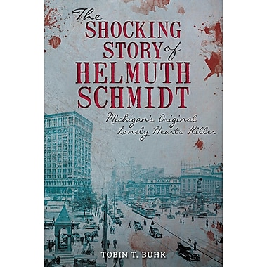 The Shocking Story of Helmuth Schmidt: Michigan's Original Lonely Hearts Killer