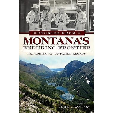 Stories from Montana's Enduring Frontier: Exploring an Untamed Legacy