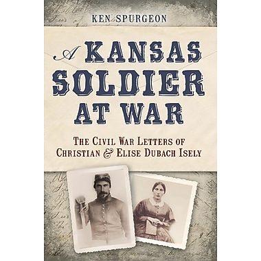 A Kansas Soldier at War: The Civil War Letters of Christian and Elise Dubach Isely