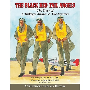The Black Red Tail Angels: The Story of a Tuskegee Airman & the Aviators
