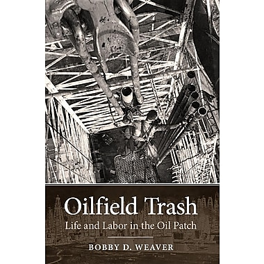 Oilfield Trash: Life and Labor in the Oil Patch