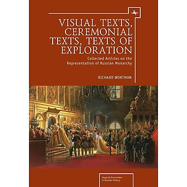 Visual Texts, Ceremonial Texts, Texts of Exploration: Collected Articles on the Representation of Russian Monarchy