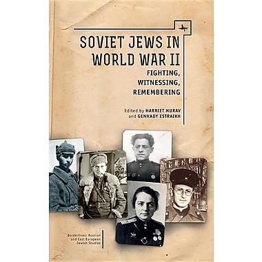Soviet Jews in World War II: Fighting, Witnessing, Remembering