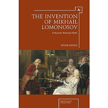 The Invention of Mikhail Lomonosov: A Russian National Myth