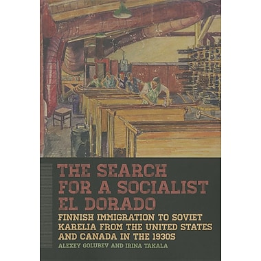 The Search for a Socialist El Dorado: Finnish Immigration to Soviet Karelia from the United States and Canada in the 1930s