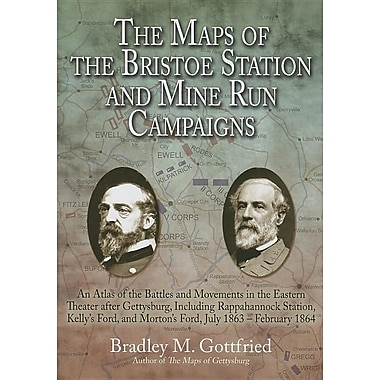 The Maps of the Bristoe Station & Mine Run Campaigns:Atlas of the Battles & Movements in the Eastern Theater After Gettysburg