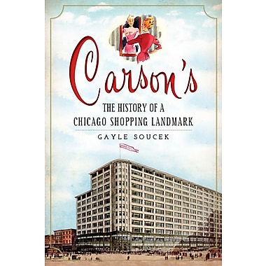Carson's: The History of a Chicago Shopping Landmark
