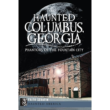 Haunted Columbus, Georgia: Phantoms of the Fountain City