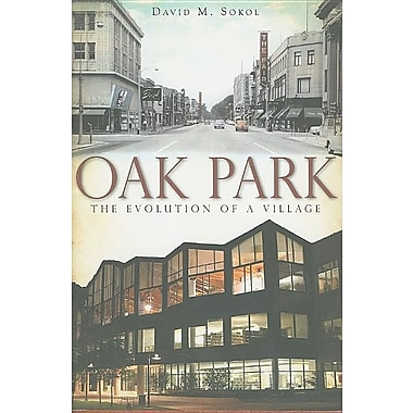 Oak Park: The Evolution of a Village