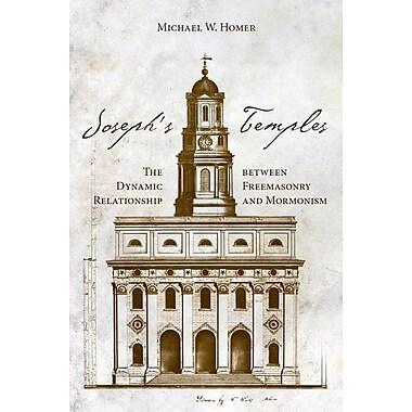 Joseph's Temples: The Dynamic Relationship Between Freemasonry and Mormonism