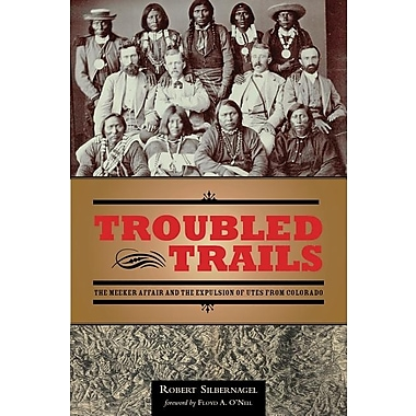 Troubled Trails: The Meeker Affair and the Expulsion of the Utes from Colorado