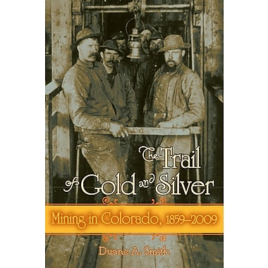The Trail of Gold and Silver: Mining in Colorado, 1859-2009