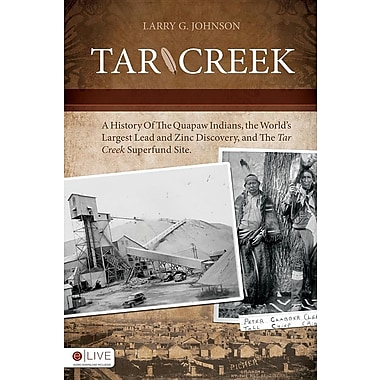 Tar Creek: A History of the Quapaw Indians, the World's Largest Lead and Zinc Discovery, and the Tar Creek Superfund Site