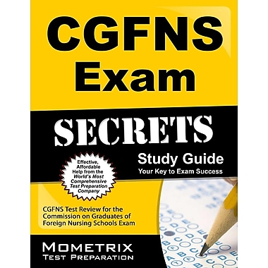 Secrets of the CGFNS Exam Study Guide: CGFNS Test Review for the Commission on Graduates of Foreign Nursing Schools Exam