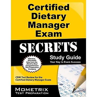 Certified Dietary Manager Exam Secrets: CDM Test Review for the Certified Dietary Manager Exam