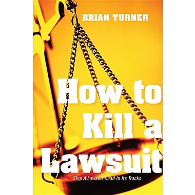 How to Kill a Lawsuit: Stop a Lawsuit Dead in Its Tracks