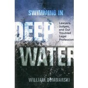Swimming in Deep Water: Lawyers, Judges, and Our Troubled Legal Profession
