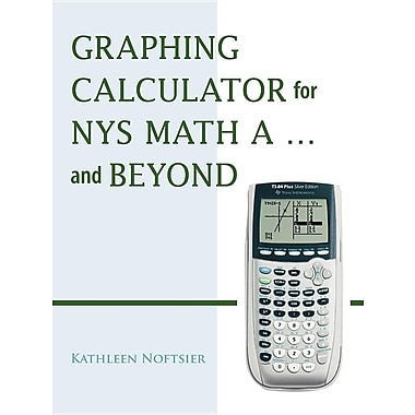 Graphing Calculator for Nys Math A... and Beyond